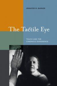 Fig. 3: Med værket The Tactile Eye – Touch and the Cinematic Experience fra 2009 behandler filmfænomenologen Jennifer M. Barker en række filmværker i en kropslig læsning. Bogen er overbevisende, om end den også har sine spekulative momenter.